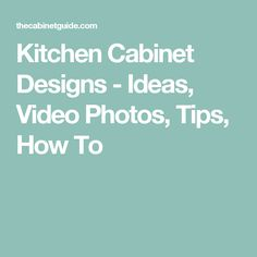 Kitchen Cabinet Designs - Ideas, Video Photos, Tips, How To