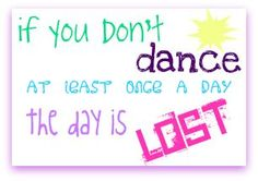 If you don't dance at least one a day the day is lost. #dancequote