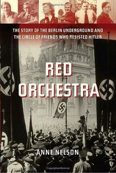 Buy Red Orchestra: The Story of the Berlin Underground and the Circle of Friends Who Resisted Hitle r by Anne Nelson and Read this Book on Kobo's Free Apps. Discover Kobo's Vast Collection of Ebooks and Audiobooks Today - Over 4 Million Titles! Books To Read, My Books, Berlin, Read Red, Circle Of Friends, Native Country, Peaceful Protest, Book Writer, Working Mother
