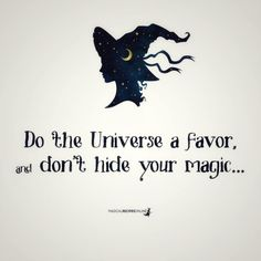 Do the Universe a favor and don't hide your magick! Witch Quotes, Me Quotes, Qoutes, Inspirierender Text, Witch Art, Witch Aesthetic, Aesthetic Gif, Baby Witch, Book Of Shadows