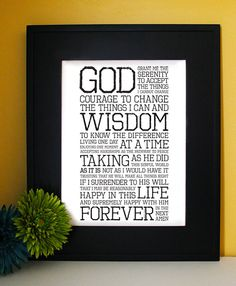 """Alcoholic Anonymous, the ones that have recovered and family members are now sober, can relate to this serenity prayer. """" God Grant me the SERENITY to accept the thing that I cannot chance COURAGE to change the things that I can and WISDOM to know the difference."""