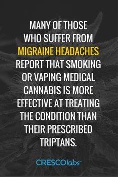 Many of those who suffer from migraine headaches report that smoking or vaping medical cannabis is more effective at treating the condition than their prescribed triptans. (medical cannabis, marijuana)