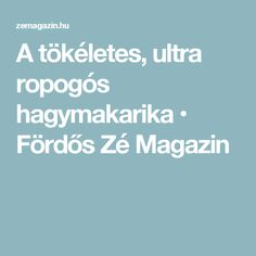 A tökéletes, ultra ropogós hagymakarika • Fördős Zé Magazin