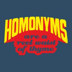 homonyms are a reel waist of thyme