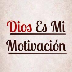 Dios es mi motivacion