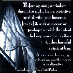 opening a window at night, darkness, protection, superstition, magick, witch, vampire, evil, spirits, rosemary, book of shadows, occult, metaphysical, energy, home, blessing facebook.com/thewhitewitchparlour: