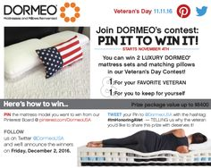 """You can win 2 LUXURY DORMEO® mattress sets and pillows! Enter:PIN the mattress model you want to win from our """"Pin It To Win It Board"""" @ pinterest.com/DormeoUSA TWEET your Pin to @DormeoUSA with the hashtag: #ImHonoringAVet — TELLING us why the veteran you'd like to share this prize with deserves it! Rules & Regs: https://www.facebook.com/notes/dormeo-usa/pinterest-twitter-dormeo-usa-dormeo-veterans-day-pin-it-to-win-it-contest-rules-/1156958994380670"""