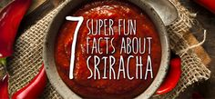 7 Super Fun Facts About Sriracha
