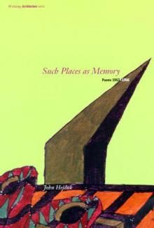 Such Places as Memory: Poems 1953-1996 by John Hejduk. Foreword by David Shapiro
