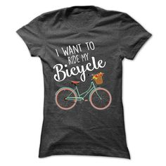 I Want To Ride My Bicycle T Shirt for women #Bicycle #rideBicycle
