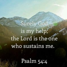 """""""Surely God is my help; the Lord is the one who sustains me.""""  -Psalm 54:4 NIV  ~ http://bible.com/111/psa.54.4.NIV"""