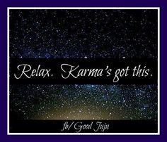 Relax. Karma's got this. -- Good Juju
