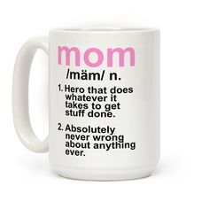 The definition of a mom (hero that does whatever it takes to get stuff done, absolutely never wrong about anything ever). The perfect funny gifts for mom this Mother's Day, she'll know you appreciate what a badass mom she is with this funny mom coffee mug.