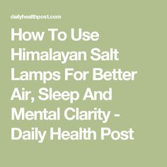 How To Use Himalayan Salt Lamps For Better Sleep And Mental Clarity : 1000+ ideas about Himalayan Sea Salt on Pinterest Himalayan Salt, Himalayan Pink Salt and Pink ...