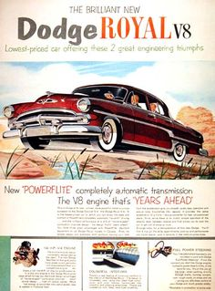 1954 Dodge Royal Sedan vintage ad. The new Power Flite completely automatic transmission coupled with the V8 engine that's years ahead. Equipped with 150 h.p. V8 and full power steering.