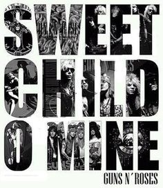 Guns N' Roses Sweet Child O' Mine This is really their only song I've listened to, but I love it.