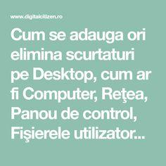 Cum se adauga ori elimina scurtaturi pe Desktop, cum ar fi Computer, Reţea, Panou de control, Fişierele utilizatorului sau alte scurtaturi. Desktop, Windows 10, Desk