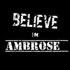 Yeah, I do believe in Ambrose (Dean Ambrose because he is my crush and he is so sexy).