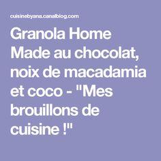 "Granola Home Made au chocolat, noix de macadamia et coco - ""Mes brouillons de cuisine !"""