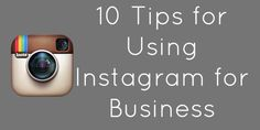 10 Tips for Using Instagram for Business #socialmedia #marketing