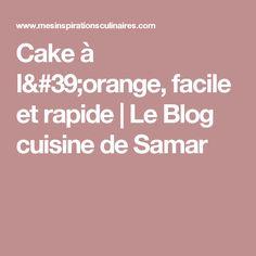 Cake à l'orange, facile et rapide | Le Blog cuisine de Samar
