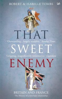 That Sweet Enemy: Britain and France, The History of a Love - Hate Relationship/ Isabelle Tombs, Robert Tombs- Main Library 303.482 TOM