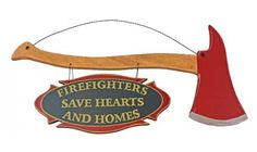 Axe Sign Plaque:  Firefighters Save Hearts & Homes