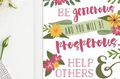 Weekly dose of free printable inspiration from Elegance and Enchantment! // Be generous and you will be prosperous. Help others and you will be…