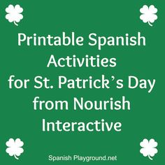 St. Patrick's Day Spanish materials from Nourish Interactive website. Free Spanish printables including coloring pages, Spanish word search puzzles, scrambled word puzzles, bookmarks, Spanish worksheets and lunchbox notes. These activities also teach Spanish food vocabulary. http://spanishplayground.net/printable-spanish-activities-st-patrick%E2%80%99s-day-nourish-interactive/