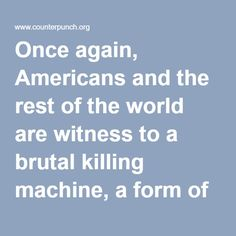 Once again, Americans and the rest of the world are witness to a brutal killing machine, a form of domestic terrorism, responsible for the deaths of Philando Castile and Alton Sterling who were shot point blank by white policemen who follow the script of a racist policy of disposability that suggests that black lives not only do not matter, but that black people can be killed with impunity since the police in the United States are rarely held accountable for such crimes.  In the Castile…