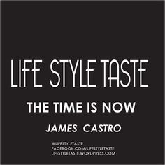 #LIFESTYLETASTE #TIME #NOW #JAMESCASTRO #URBANPARTYS FACEBOOK.COM/LIFESTYLETASTE LIFESTYLETASTE.WORDPRESS.COM