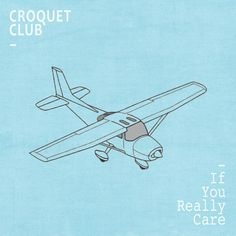 Croquet Club - If You Really Care