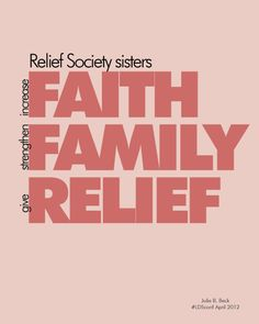 The Vision of Prophets regarding Relief Society: Faith, Family, Relief By Julie B. Beck