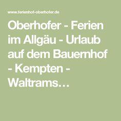 Oberhofer - Ferien im Allgäu - Urlaub auf dem Bauernhof - Kempten - Waltrams…