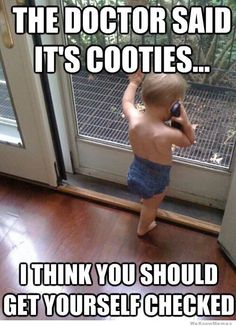 I have cooties.