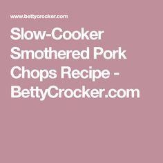 Slow-Cooker Smothered Pork Chops Recipe - BettyCrocker.com