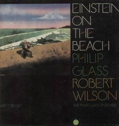 Philip Glass - Einstein On The Beach (Lucky me - I have the original 1978 recording in a big box o' vinyl)