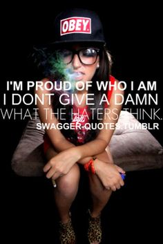 I'm proud of who I am, I don't give a damn what the haters think.