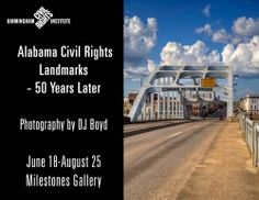 Alabama Civil Rights Landmarks- 50 Years Later. Presented by Birmingham Civil Rights Institute at Birmingham Civil Rights Institute