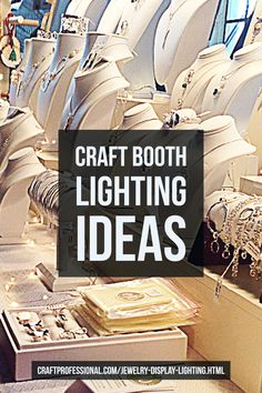 Craft booth lighting ideas and sources - http://www.craftprofessional.com/jewelry-display-lighting.html