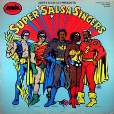 Super Salsa Singers was a compilation of songs by the full roster of the Fania label, and the artwork portrays many of the artists as superheroes: Hector Laveo as Aqua Man, Ismael Miranda as Robin, Cheo Feliciano as Batman, Celia Rivera as Wonder Woman and Ismael Rivera as The Flash.