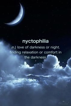 "NYCTOPHILIA: ""love of darkness or night; finding relaxation or comfort in the darkness"" (This is totally me! I even shower in near darkness..lol)"