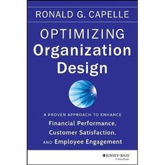 Capelle, Ronald G. (2014) Optimizing Organization Design: A Proven Approach to Enhance Financial Performance, Customer Satisfaction and Employee Engagement -…