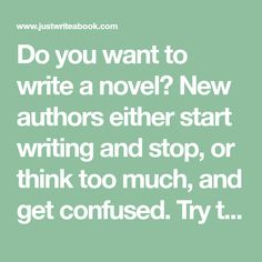 Do you want to write a novel? New authors either start writing and stop, or think too much, and get confused. Try this simple method.