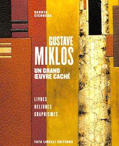 Gustave Miklos. Un grand oeuvre caché. Livres, Reliures, Graphisme.