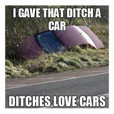 Ditches love cars