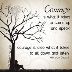 """Cure Cancer Now on Twitter: """"""""Courage is what it takes to stand up and speak. Courage is also what it takes to sit down and listen.""""   -Churchill  http://t.co/K1Lqt2KMnz"""""""