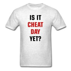 Cheat Day Yet? T-Shirt | djbalogh #shirt #gym #fitness #bodybuilding #funny #training #muscle #workout #running #lifting #exercise #cardio #weightlifting #squat #bench #flex #conquer