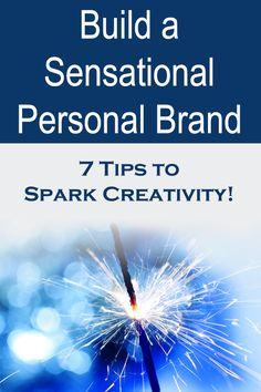 Build a Sensational Personal Brand: 7 Tips to Spark Creativity!