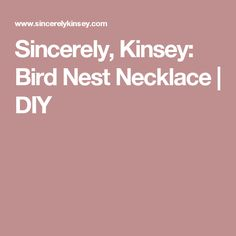 Sincerely, Kinsey: Bird Nest Necklace | DIY